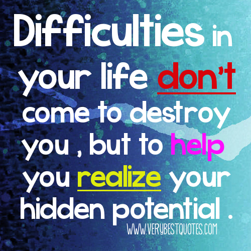 motivational-quotes-Difficulties-in-your-life-don't-come-to-destroy-you-but-to-help-you-realize-your-hidden-potentia-.