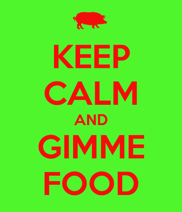 keep-calm-and-gimme-food