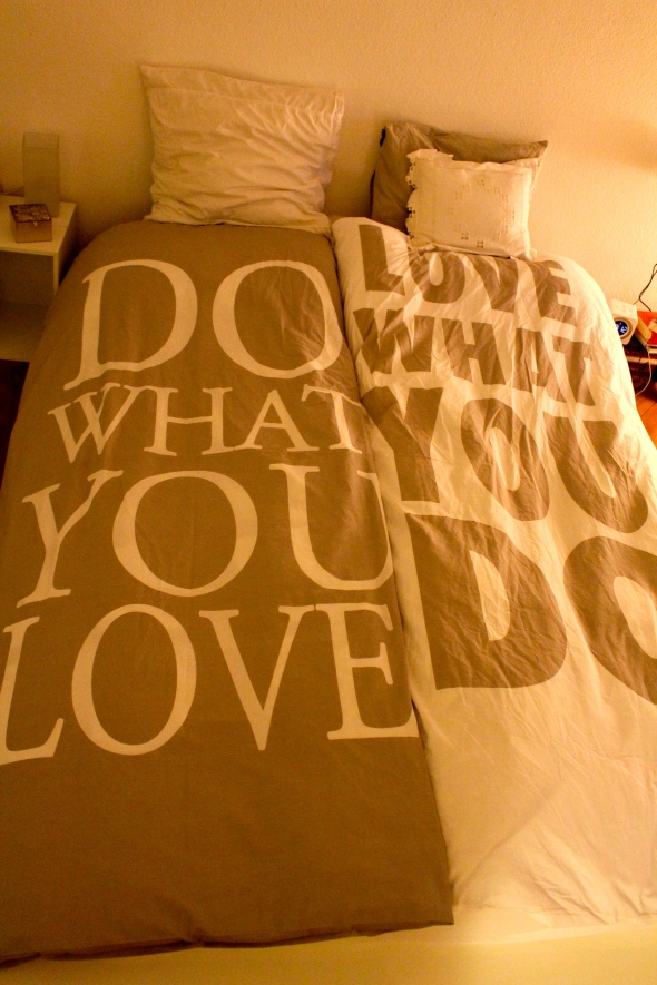 Do what you love, love what you do. Ok, I guess you can read.